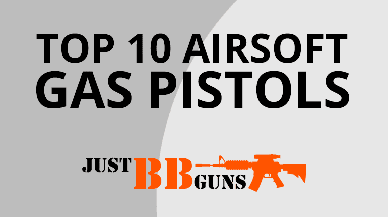 top 10 gas airsoft pistols 2019