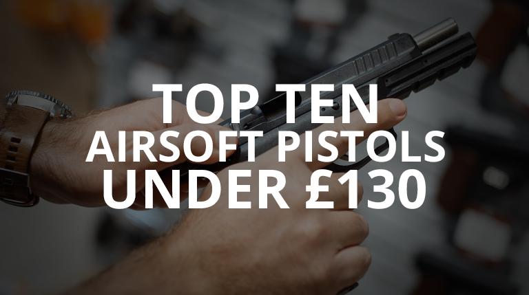 top airsoft pistols under 130